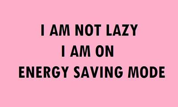 fibromyalgia meme: i'm not lazy, i am on energy saving mode.