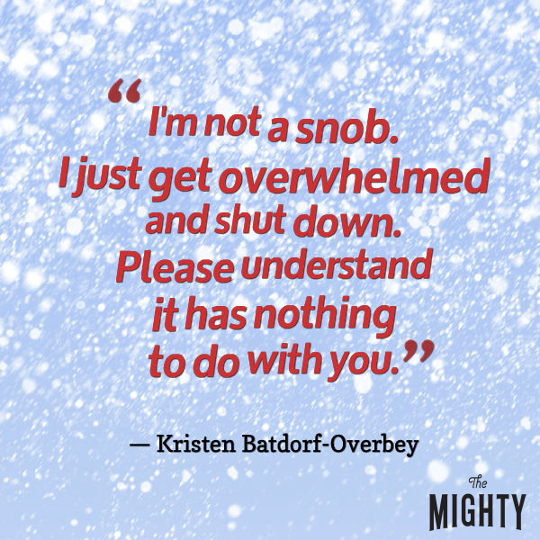 "Quote from Kristen Batdorf-Overbey that says, ""I'm not a snob. I just get overwhelmed and shut down. Please understand it has nothing to do with you."""