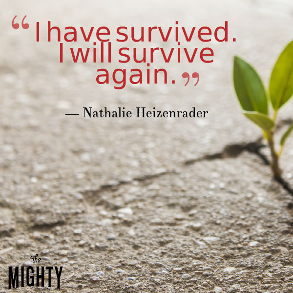 """""""I have survived. I will survive again."""""""