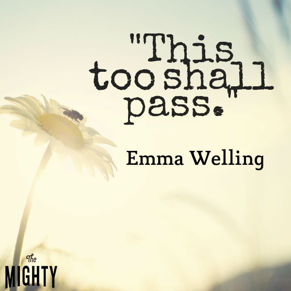 """""""This too shall pass."""""""