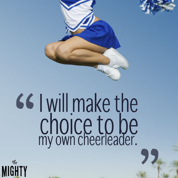 'I will make the choice to be my own cheerleader.'