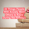 22 Things People With Anxiety Want Others to Know During the Holidays