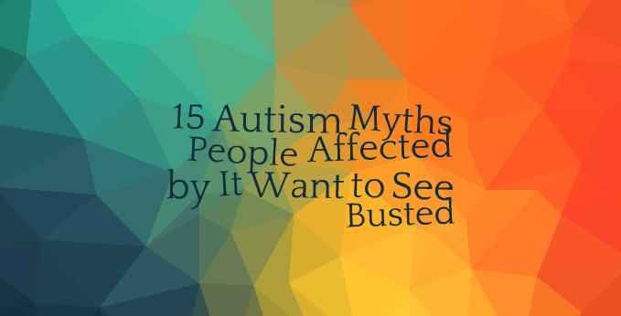 15 Autism Myths People Affected by It Want to See Busted