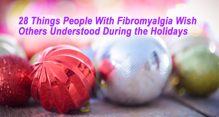 28 Things People With Fibromyalgia Wish Others Understood During the Holidays