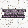 37 secret new year's resolutions from people with anxiety