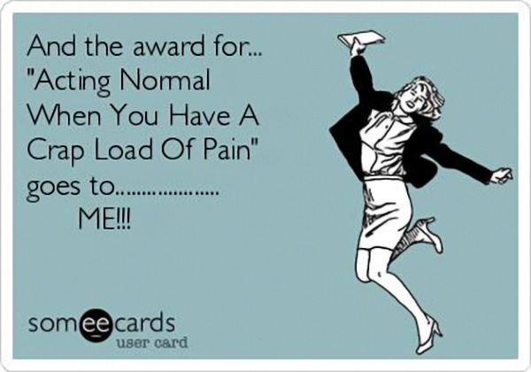 fibromyalgia meme: and the award for acting normal when you have a crap load of pain goes to me!