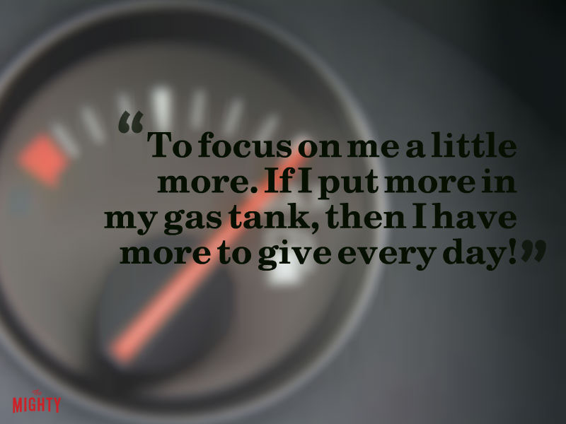 """To focus on me a little more. If I put more in my gas tank, then I have more to give every day!"""