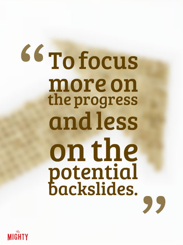 """To focus more on the progress and less on the potential backslides."""