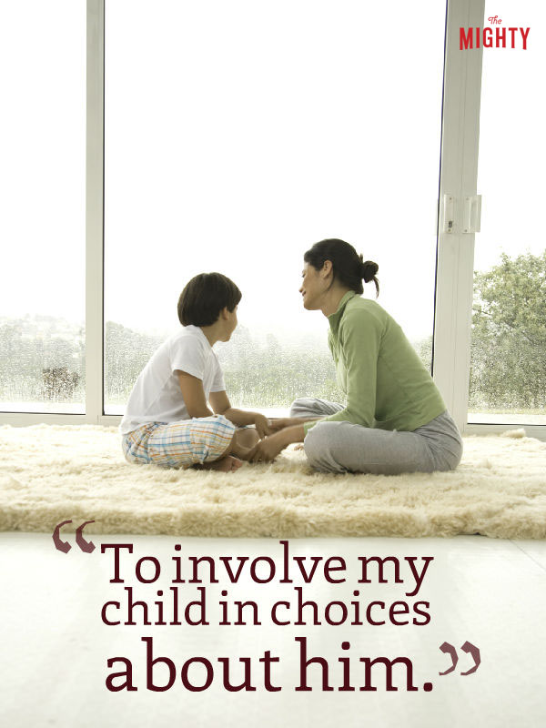 """To involve my child in choices about him."""