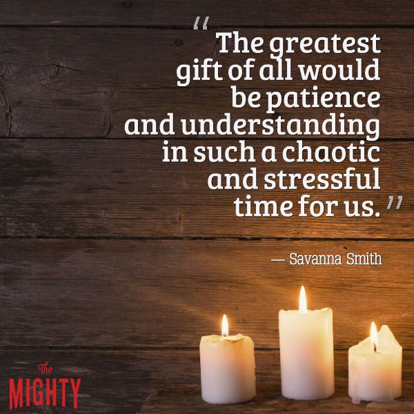 "Quote from Savanna Smith that says, ""The greatest gift of all would be patience and understanding in such a chaotic and stressful time for us."""