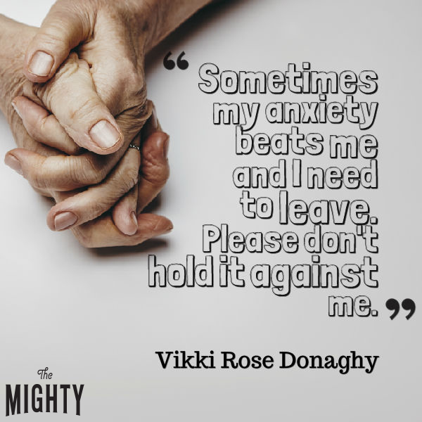 "Quote from Vikki Rose Donaghy that says, ""Sometimes my anxiety beats me and I need to leave. Please don't hold it against me."""