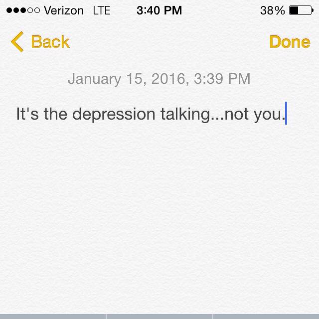 """It's the depression talking...not you."""