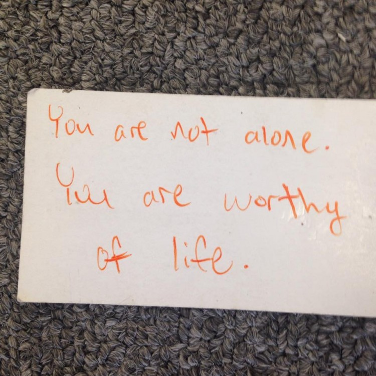 """You are not alone. You are worthy of life."""