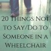 20 things not to say or do to someone in a wheelchair
