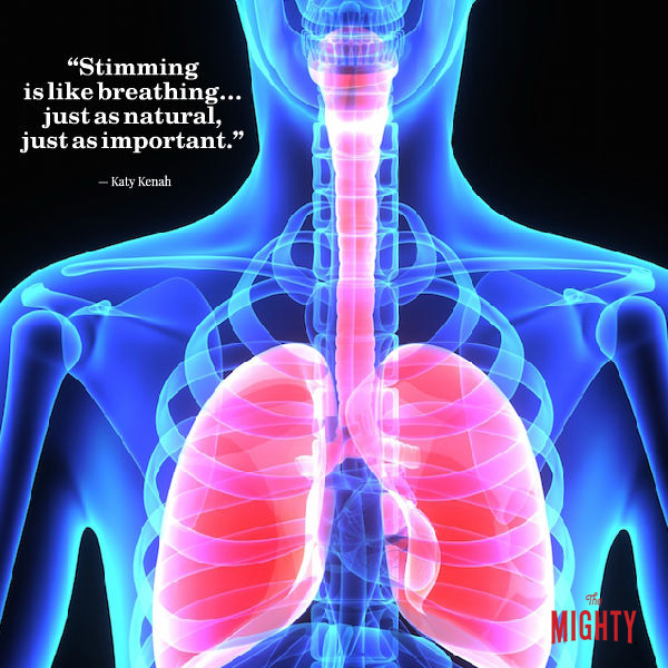 Image of an x-ray of lungs. Text says: Stimming is like breathing... just as natural, just as important. -- Katy Kenah
