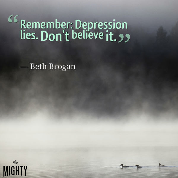 "Quote from Beth Brogan that says, ""Remember: Depression lies. Don't believe it."""
