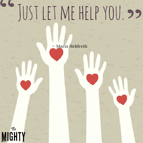 "A quote from Maria Heldreth that says, ""Just let me help you."""