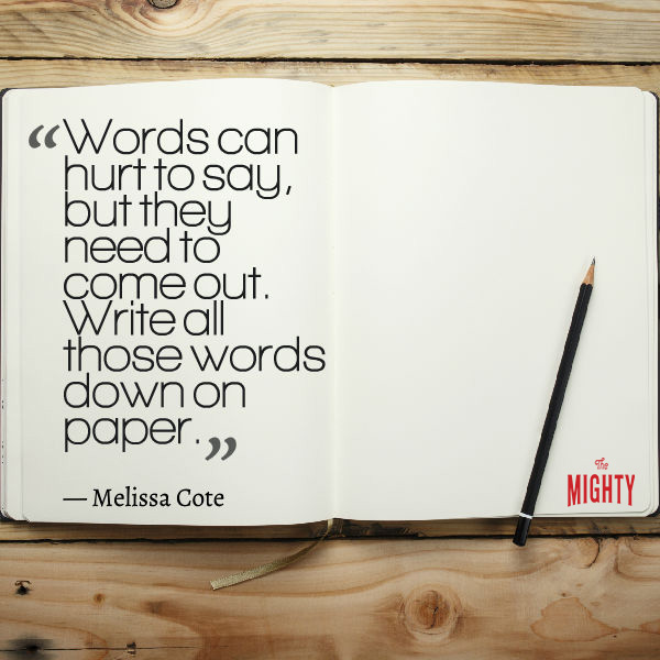 "Quote from Melissa Cote that says, ""Words can hurt to say, but they need to come out. Write all those words down on paper."""