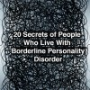 20 Secrets of People Who Live With Borderline Personality Disorder