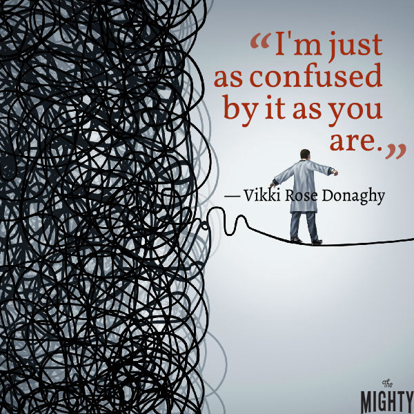 "A quote from Vikki Rose Donaghy that says, ""I'm just as confused by it as you are."""
