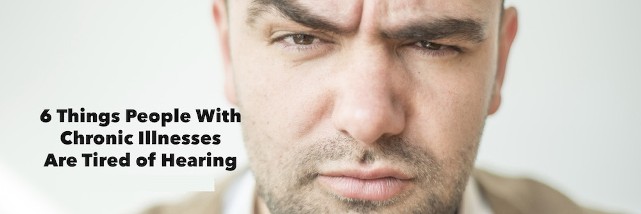 Photo meme that says 6 things people with chronic illnesses are tired of hearing.