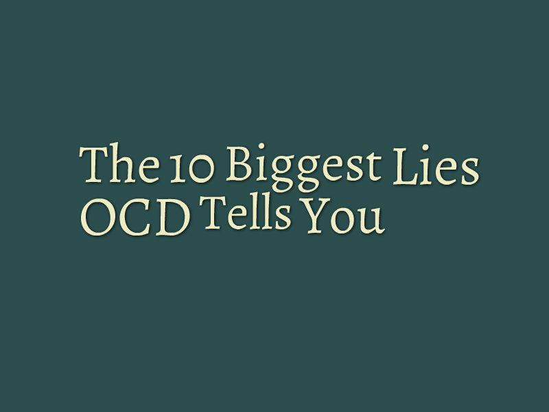 The 10 biggest lies ocd tells you