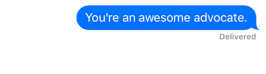"Text message that reads ""You're an awesome advocate."""