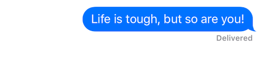"Text message that reads, ""Life is tough, but so are you!"""