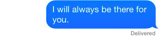 "A text that reads: ""I will always be there for you."""