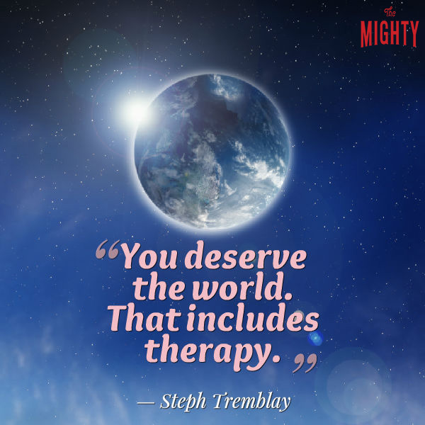 You deserve the world. That includes therapy.