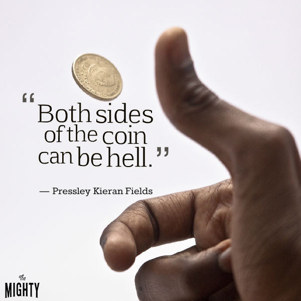 Quote by Pressley Kieran Fields that says [Both sides of the coin can be hell.]
