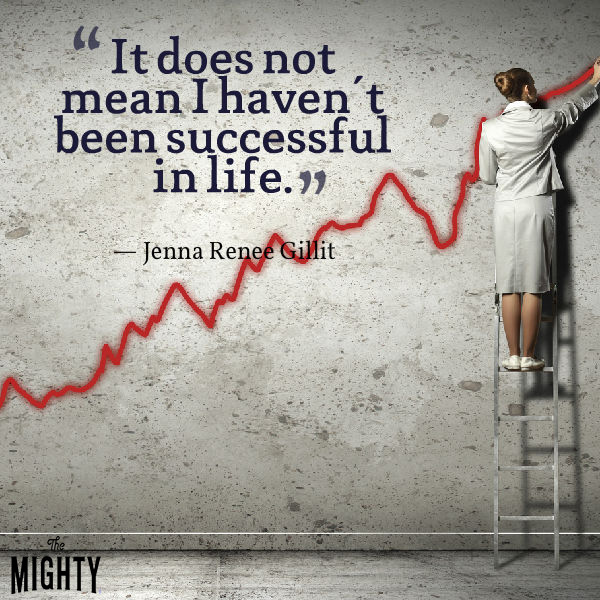 Quote by Jenna Renee Gillit that says [It does not mean I haven't been successful in life.]