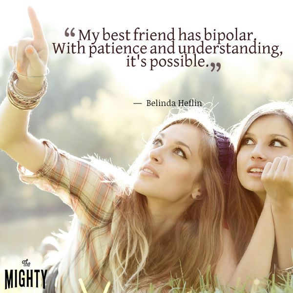 Quote by Belinda Heflin that says [My best friend is bipolar. With patience and understanding, it's possible. ]