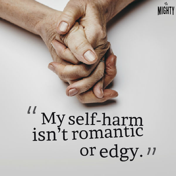 My self harm isn't romantic or edgy.