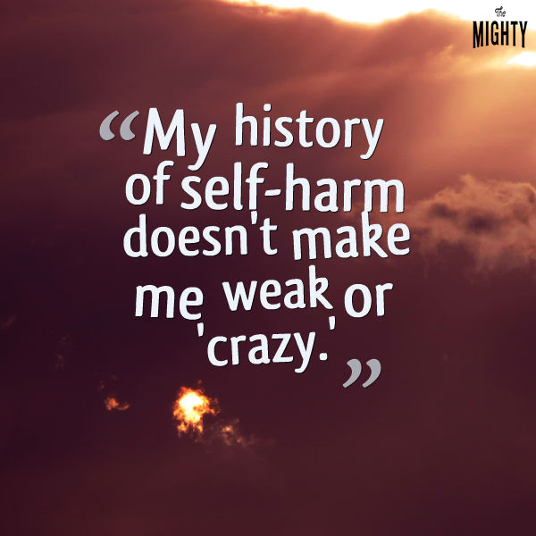 My history of self-harm doesn't make me weak or 'crazy.'