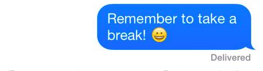"A text that reads: ""Remember to take a break!"" with a smiley emoji."