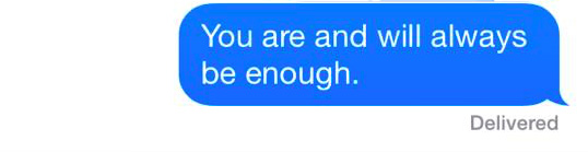 "A text that reads: ""You are and will always be enough."""