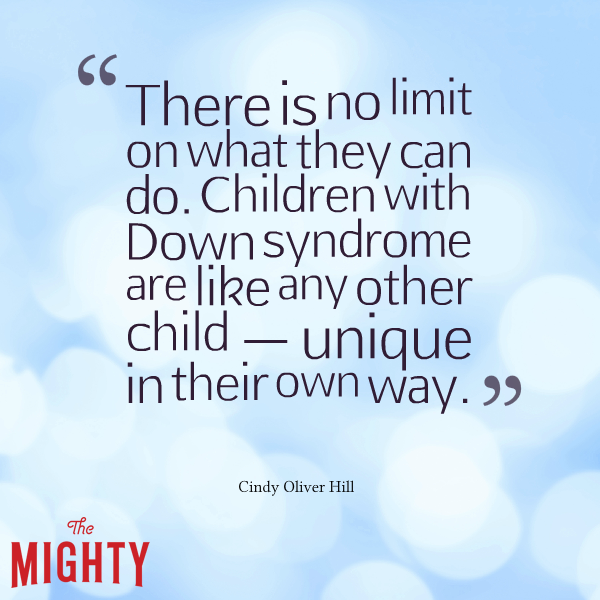 There is no limit on what they can do. Children with Down syndrome are like any other child -- unique in their own way.