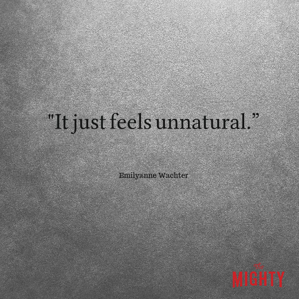 "Quote from Emilyanne Wachter that says, ""For me, it just feels unnatural."""