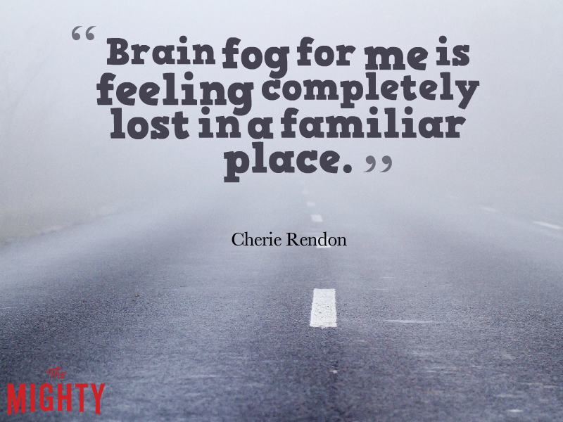 "A quote from Cherie Rendon that says, ""Brain fog for me is feeling completely lost in a familiar place."""