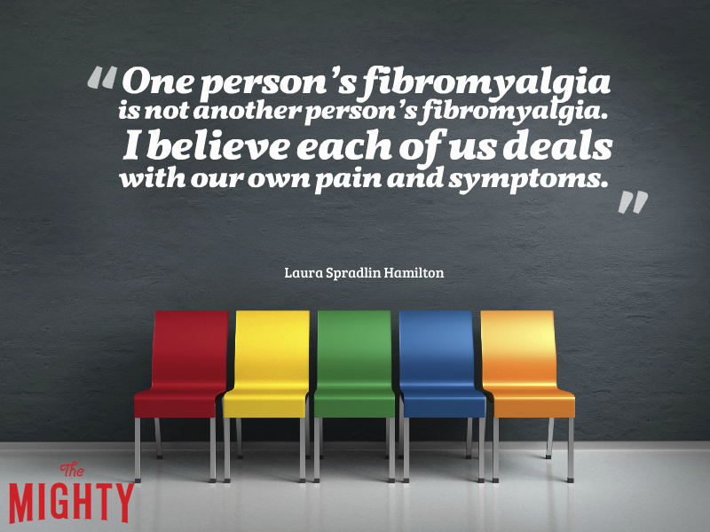 One person's fibromyalgia is not another person's fibromyalgia. I believe each of us deals with our own pain and symptoms.