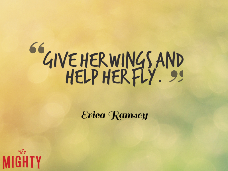Give her wings and help her fly.