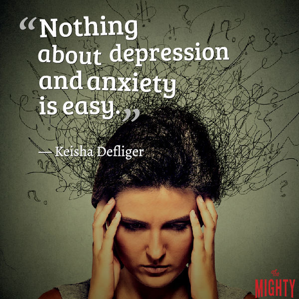 Quote by Keisha Defliger: Nothing about depression and anxiety is easy.