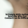 16 People With Autism Describe Why Eye Contact Can Be Difficult