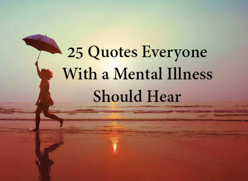 25 Quotes Everyone With A Mental Illness Should Hear The Mighty