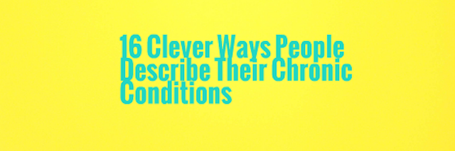 16 clever ways people describe their chronic conditions