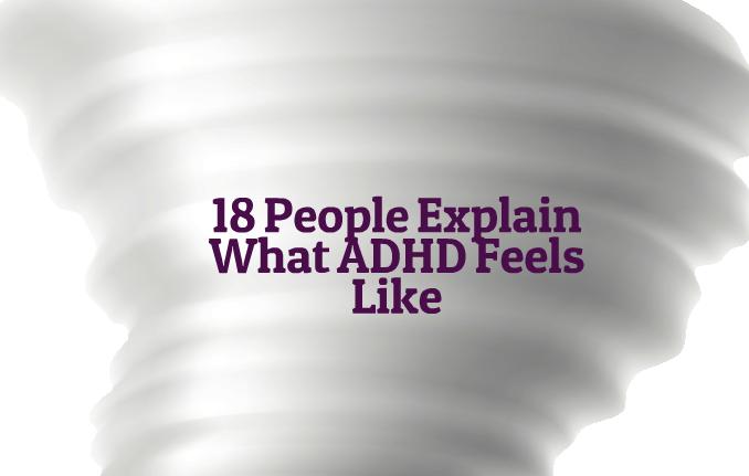 18 People Explain What ADHD Feels Like