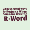 22 Respectful Ways to Respond When Someone Uses the R-Word