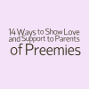 14 Ways to Show Love and Support to Parents of Preemies