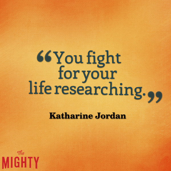 "Orange streaked background which reads ""You fight for you life researching."" Katharine Jordan"